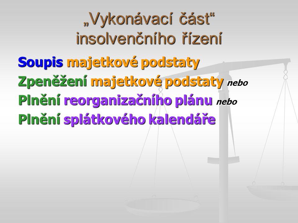 """""""Vykonávací část"""" insolvenčního řízení Soupis majetkové podstaty Zpeněžení majetkové podstaty nebo Plnění reorganizačního plánu nebo Plnění splátkovéh"""