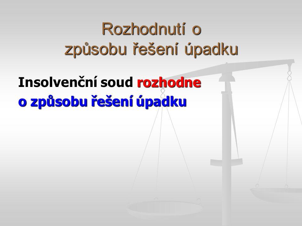 Rozhodnutí o způsobu řešení úpadku Insolvenční soud rozhodne o způsobu řešení úpadku