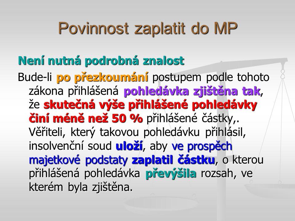 Povinnost zaplatit do MP Není nutná podrobná znalost Bude-li po přezkoumání postupem podle tohoto zákona přihlášená pohledávka zjištěna tak, že skuteč