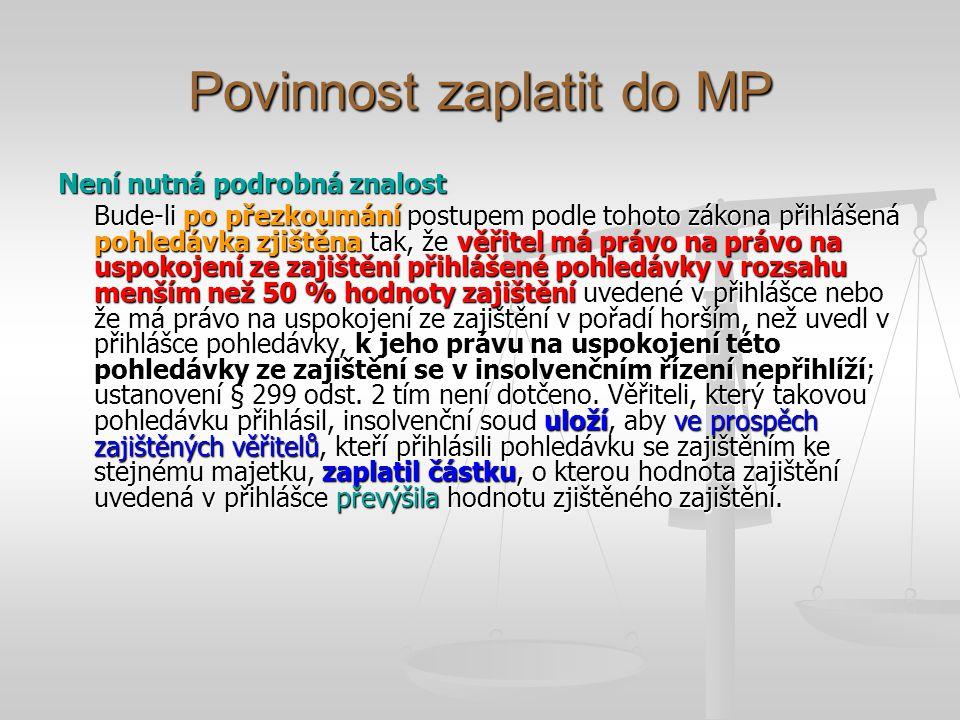Povinnost zaplatit do MP Není nutná podrobná znalost Bude-li po přezkoumání postupem podle tohoto zákona přihlášená pohledávka zjištěna tak, že věřite