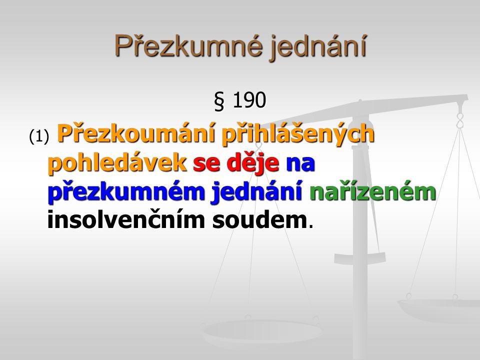 Přezkumné jednání § 190 (1) Přezkoumání přihlášených pohledávek se děje na přezkumném jednání nařízeném insolvenčním soudem.