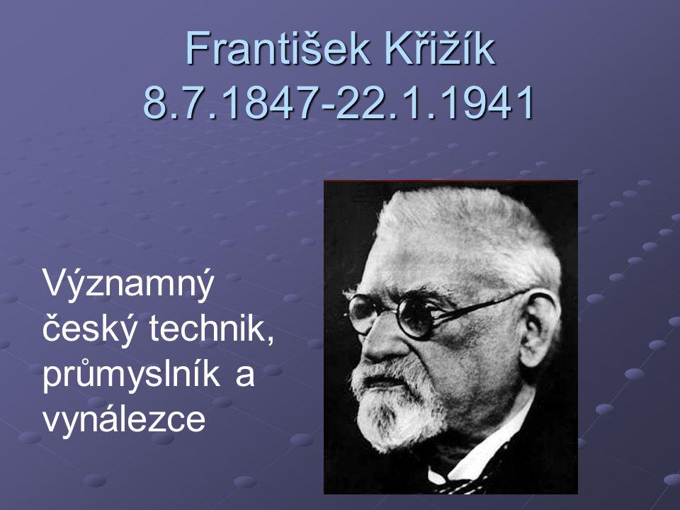 František Křižík 8.7.1847-22.1.1941 Významný český technik, průmyslník a vynálezce