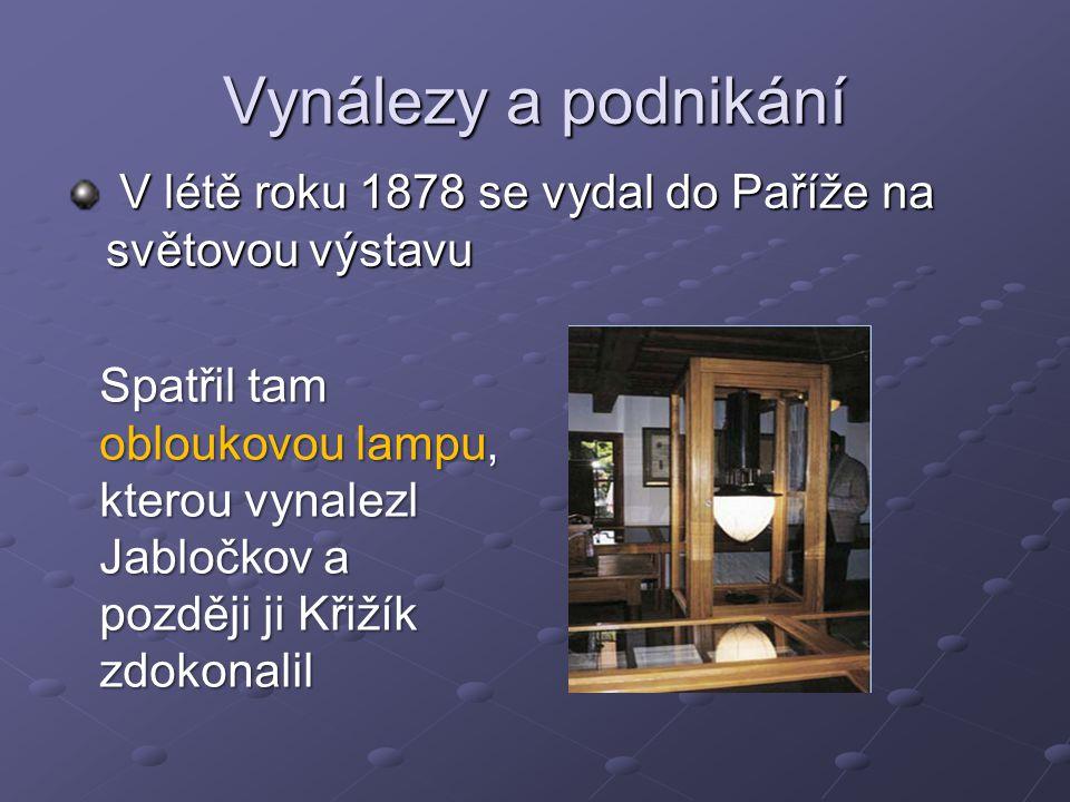 Vynálezy a podnikání V létě roku 1878 se vydal do Paříže na světovou výstavu V létě roku 1878 se vydal do Paříže na světovou výstavu Spatřil tam oblou