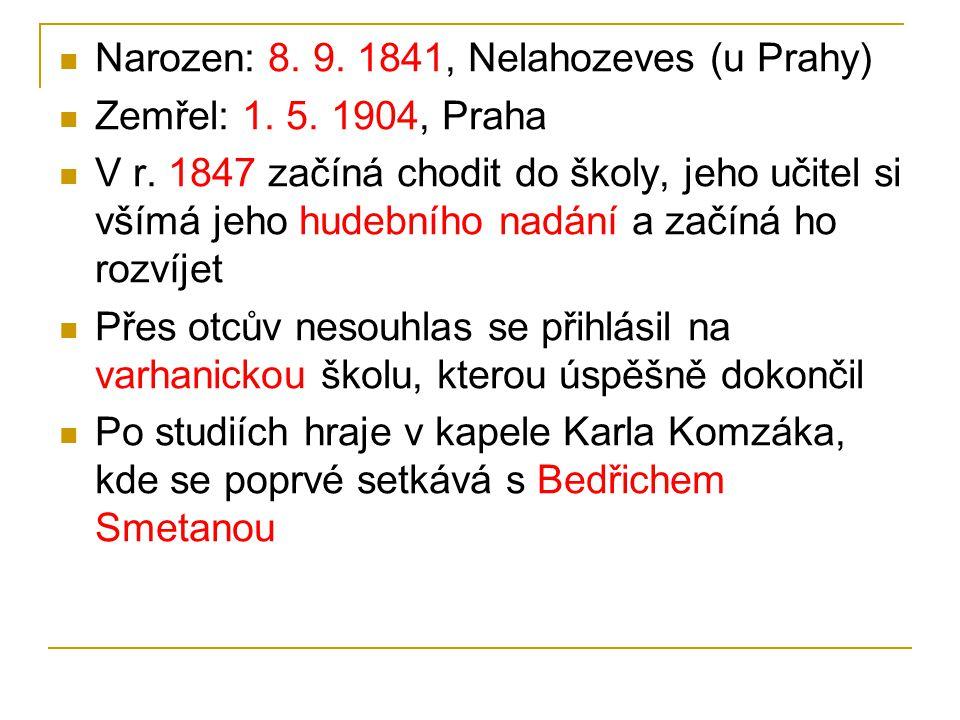 Narozen: 8.9. 1841, Nelahozeves (u Prahy) Zemřel: 1.
