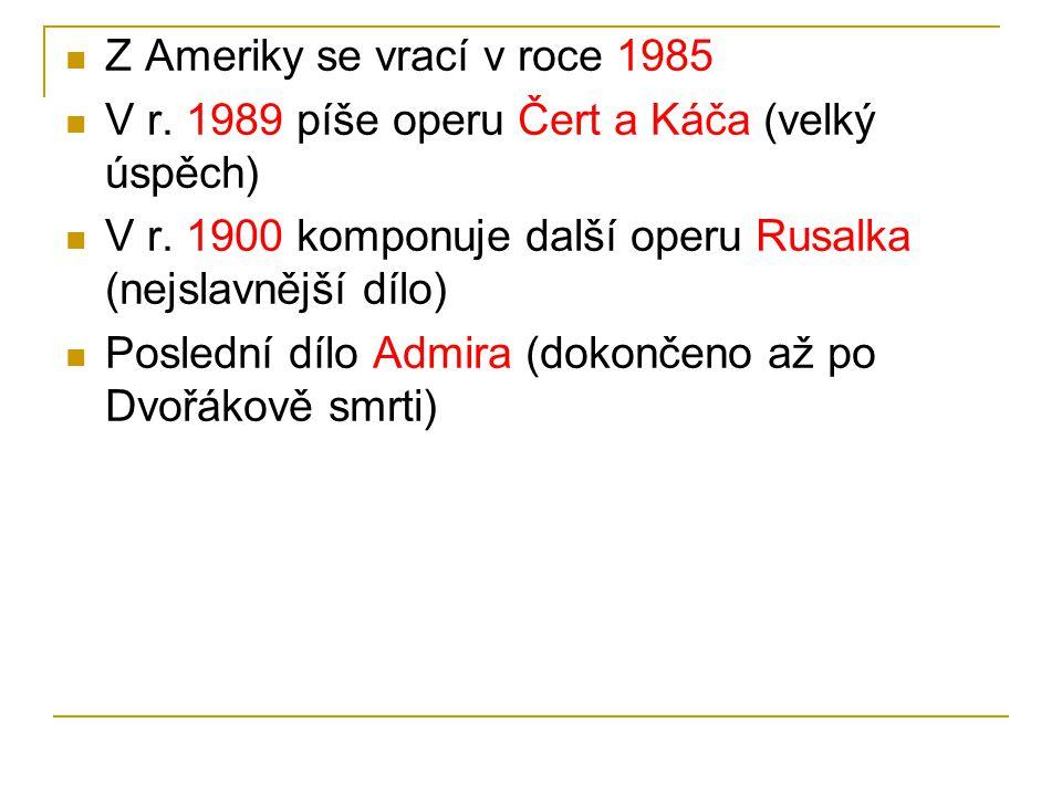 Z Ameriky se vrací v roce 1985 V r.1989 píše operu Čert a Káča (velký úspěch) V r.