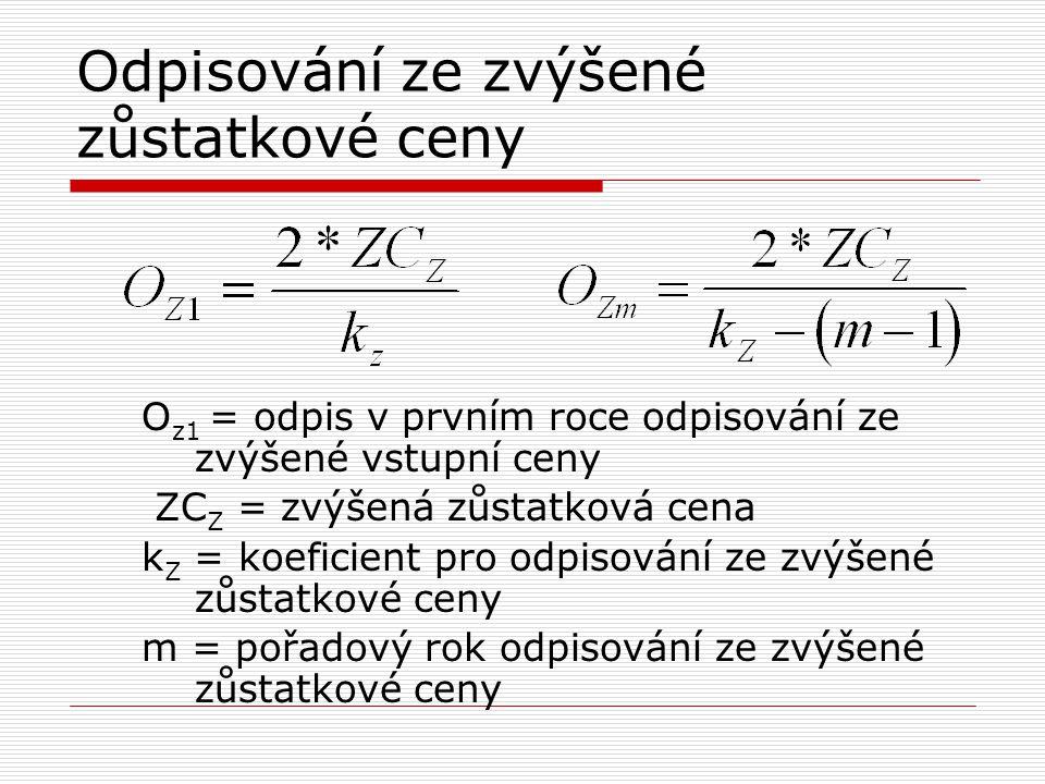Odpisování ze zvýšené zůstatkové ceny O z1 = odpis v prvním roce odpisování ze zvýšené vstupní ceny ZC Z = zvýšená zůstatková cena k Z = koeficient pr