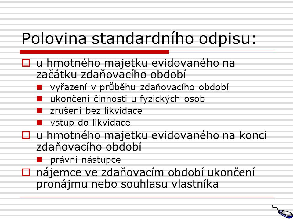 Polovina standardního odpisu:  u hmotného majetku evidovaného na začátku zdaňovacího období vyřazení v průběhu zdaňovacího období ukončení činnosti u