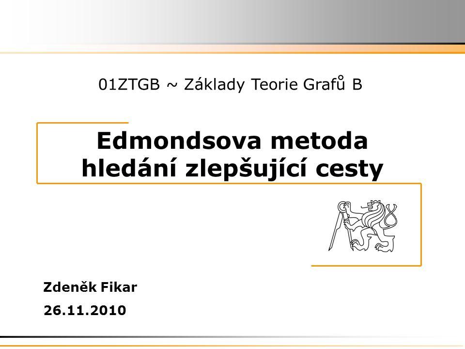 Edmondsova metoda hledání zlepšující cesty Zdeněk Fikar 26.11.2010 01ZTGB ~ Základy Teorie Grafů B
