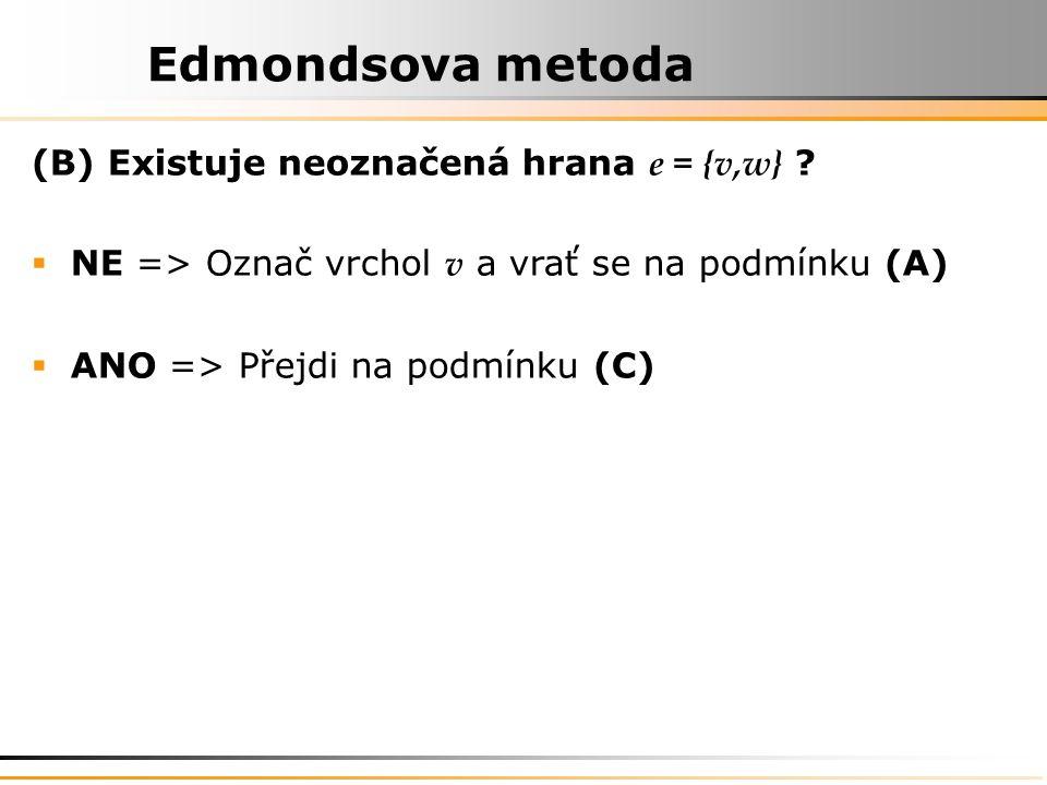 Edmondsova metoda (B) Existuje neoznačená hrana e = {v,w} .