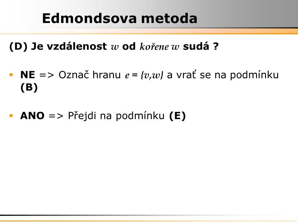 Edmondsova metoda (D) Je vzdálenost w od kořene w sudá .