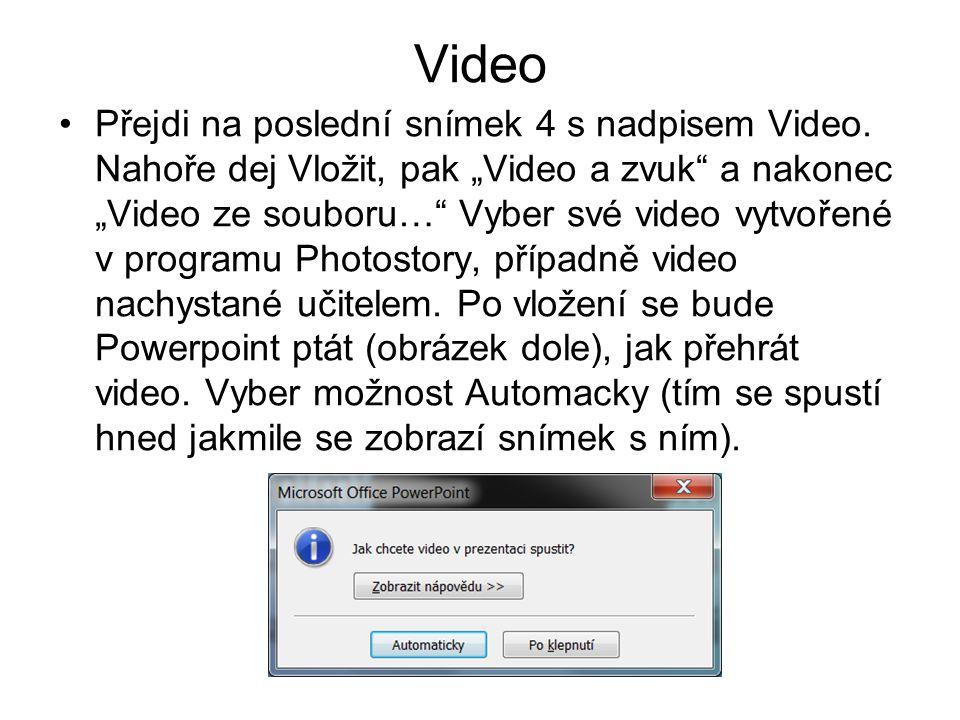"""Video Přejdi na poslední snímek 4 s nadpisem Video. Nahoře dej Vložit, pak """"Video a zvuk"""" a nakonec """"Video ze souboru…"""" Vyber své video vytvořené v pr"""