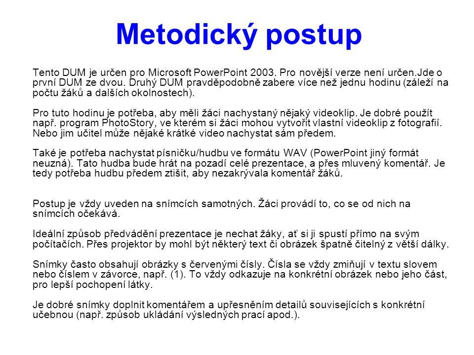 Tento DUM je určen pro Microsoft PowerPoint 2003. Pro novější verze není určen.Jde o první DUM ze dvou. Druhý DUM pravděpodobně zabere více než jednu