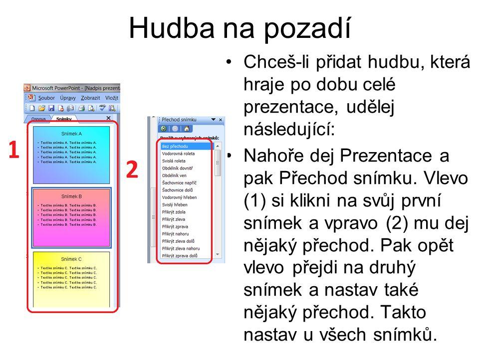Hudba na pozadí Chceš-li přidat hudbu, která hraje po dobu celé prezentace, udělej následující: Nahoře dej Prezentace a pak Přechod snímku. Vlevo (1)