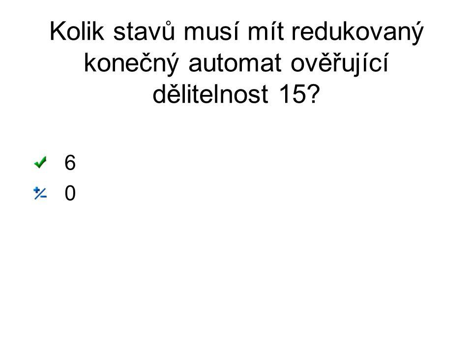 Kolik stavů musí mít redukovaný konečný automat ověřující dělitelnost 15? 6060