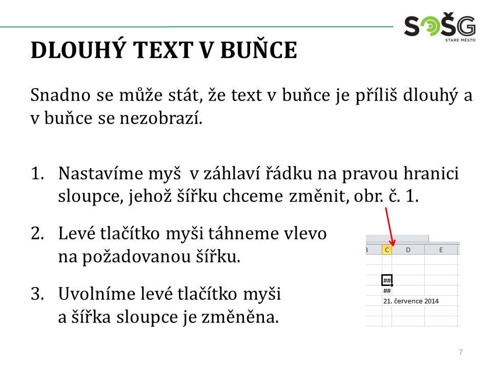 DLOUHÝ TEXT V BUŇCE Snadno se může stát, že text v buňce je příliš dlouhý a v buňce se nezobrazí.