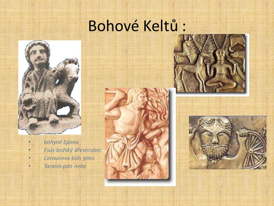 Bohové Keltů : bohyně Epona Esus-božský dřevorubec Cernunnos-bůh jelen Taranis-pán nebe