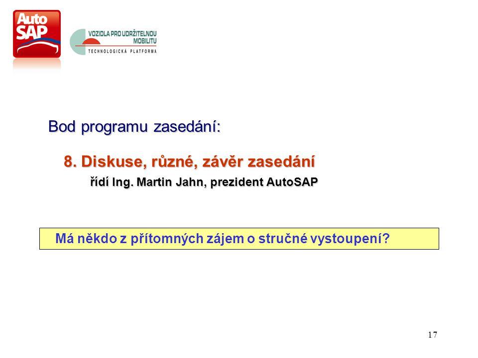 17 Bod programu zasedání: 8. Diskuse, různé, závěr zasedání řídí Ing.