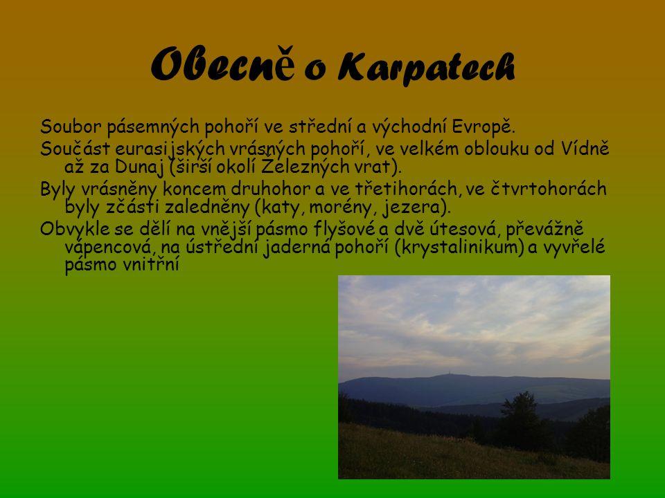 Obecn ě o Karpatech Soubor pásemných pohoří ve střední a východní Evropě. Součást eurasijských vrásných pohoří, ve velkém oblouku od Vídně až za Dunaj