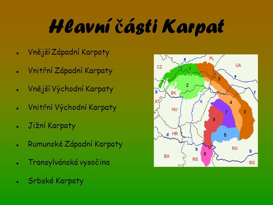 Hlavní č ásti Karpat Vnější Západní Karpaty Vnitřní Západní Karpaty Vnější Východní Karpaty Vnitřní Východní Karpaty Jižní Karpaty Rumunské Západní Karpaty Transylvánská vysočina Srbské Karpaty