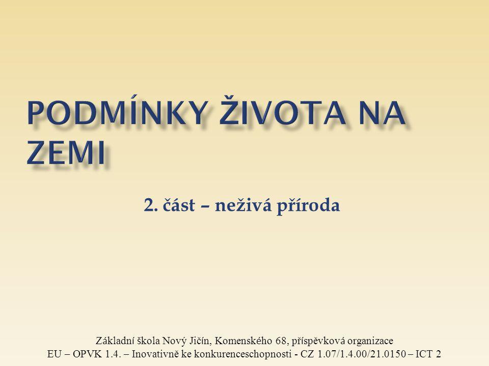 2. část – neživá příroda Z á kladn í š kola Nový Jič í n, Komensk é ho 68, př í spěvkov á organizace EU – OPVK 1.4. – Inovativně ke konkurenceschopnos