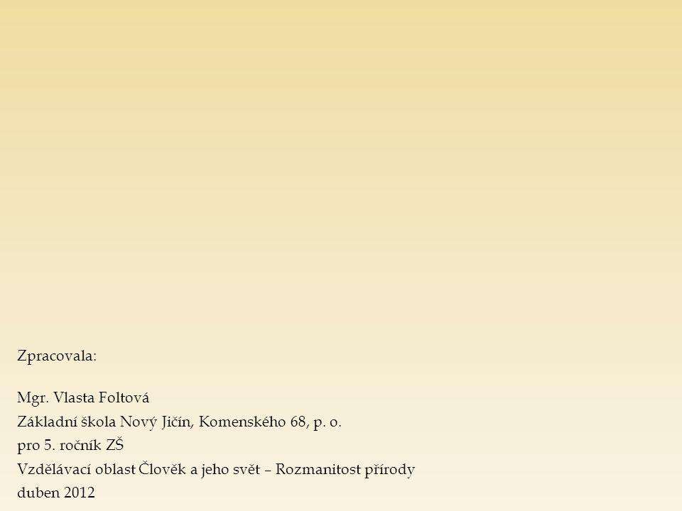 Zpracovala: Mgr. Vlasta Foltová Základní škola Nový Jičín, Komenského 68, p. o. pro 5. ročník ZŠ Vzdělávací oblast Člověk a jeho svět – Rozmanitost př