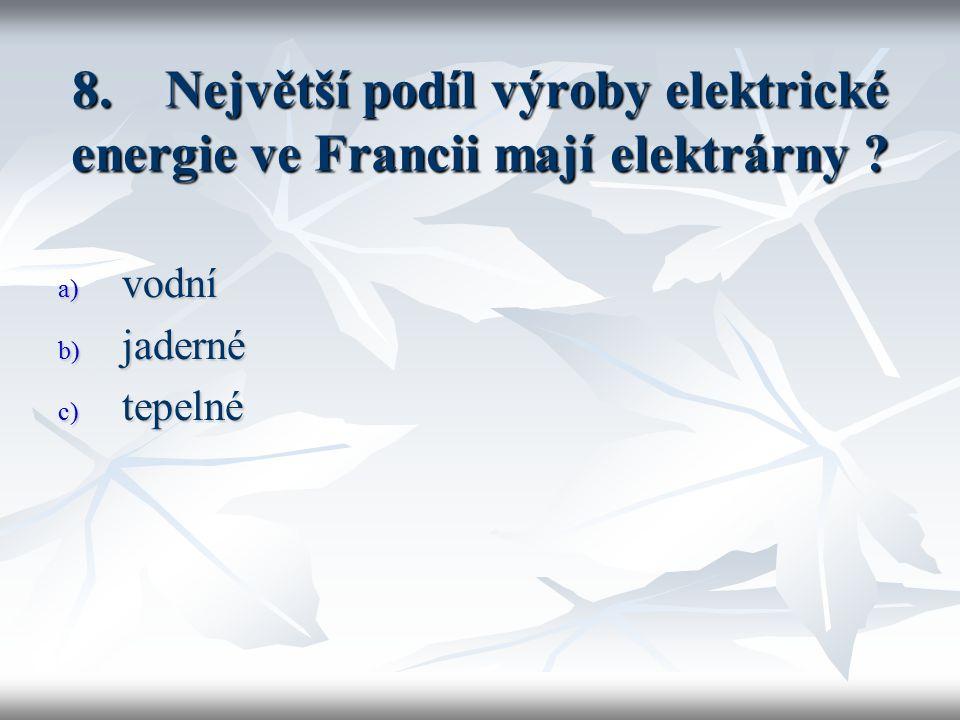 8.Největší podíl výroby elektrické energie ve Francii mají elektrárny .