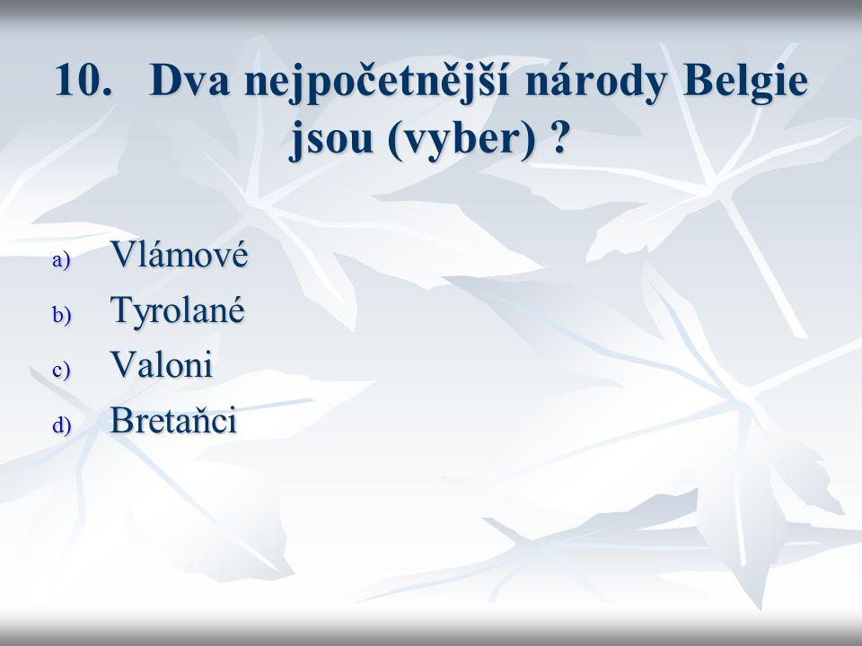 10. Dva nejpočetnější národy Belgie jsou (vyber) a) Vlámové b) Tyrolané c) Valoni d) Bretaňci