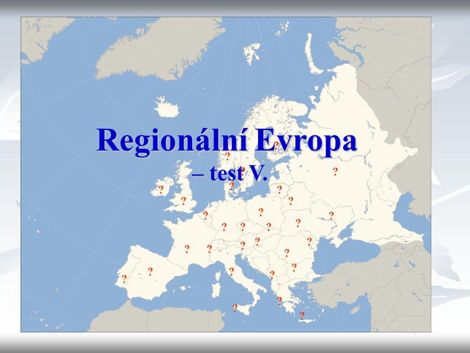 ? ? ? ? ? ? ? ? ? ? ? ? ? ? ? ? ? ? ? ? ? ? ? ? ? Regionální Evropa – test V. ? ? ? ? ?