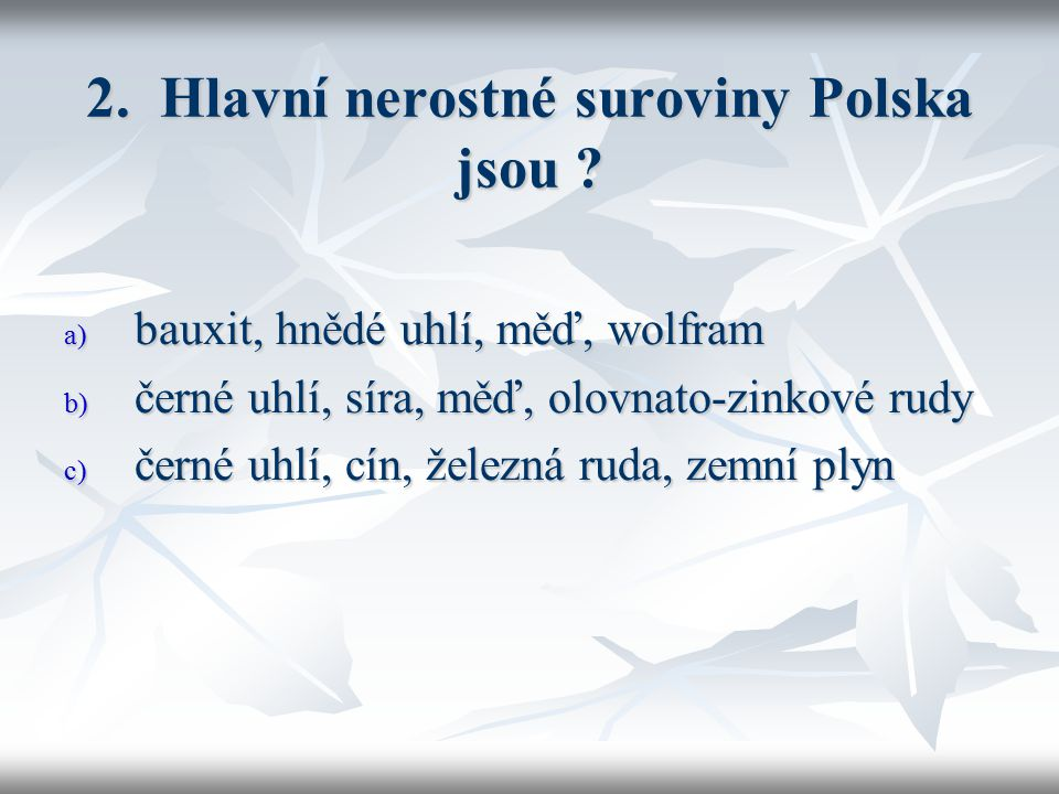 2. Hlavní nerostné suroviny Polska jsou .