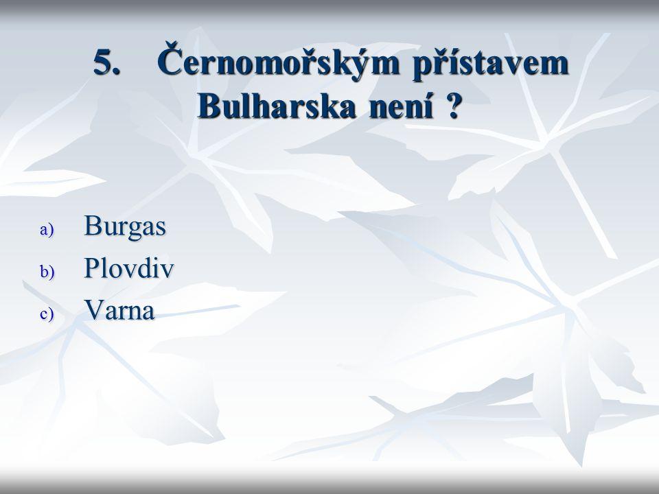 5. Černomořským přístavem Bulharska není ? a) Burgas b) Plovdiv c) Varna