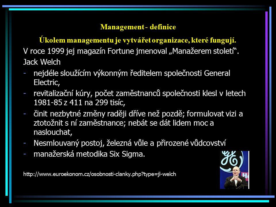 Management - definice Úkolem managementu je vytvářet organizace, které fungují.