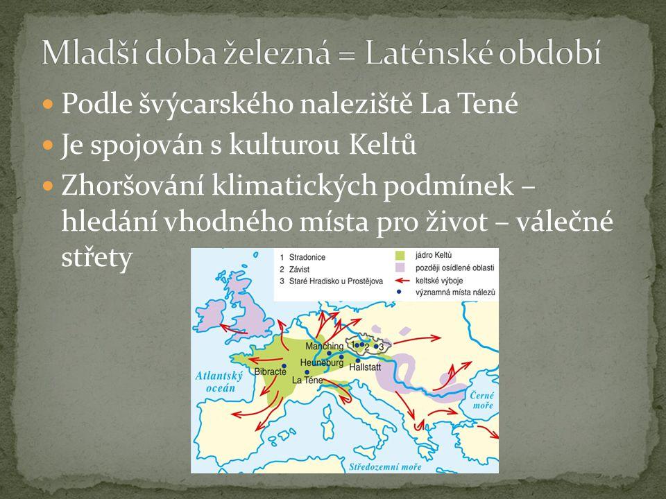 Podle švýcarského naleziště La Tené Je spojován s kulturou Keltů Zhoršování klimatických podmínek – hledání vhodného místa pro život – válečné střety