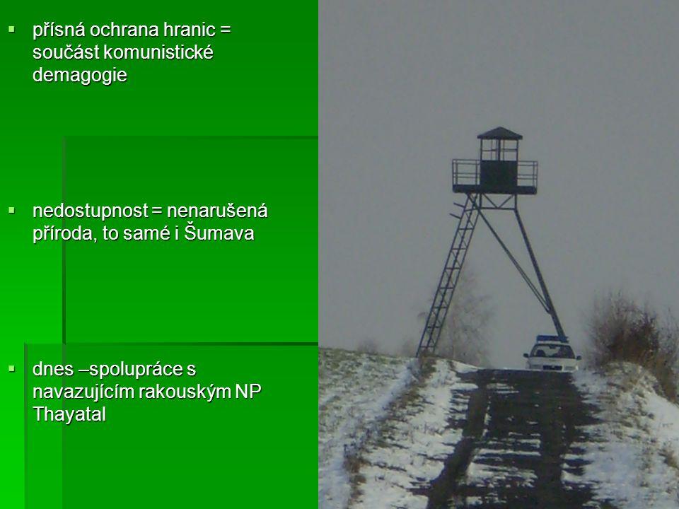 přísná ochrana hranic = součást komunistické demagogie  nedostupnost = nenarušená příroda, to samé i Šumava  dnes –spolupráce s navazujícím rakous