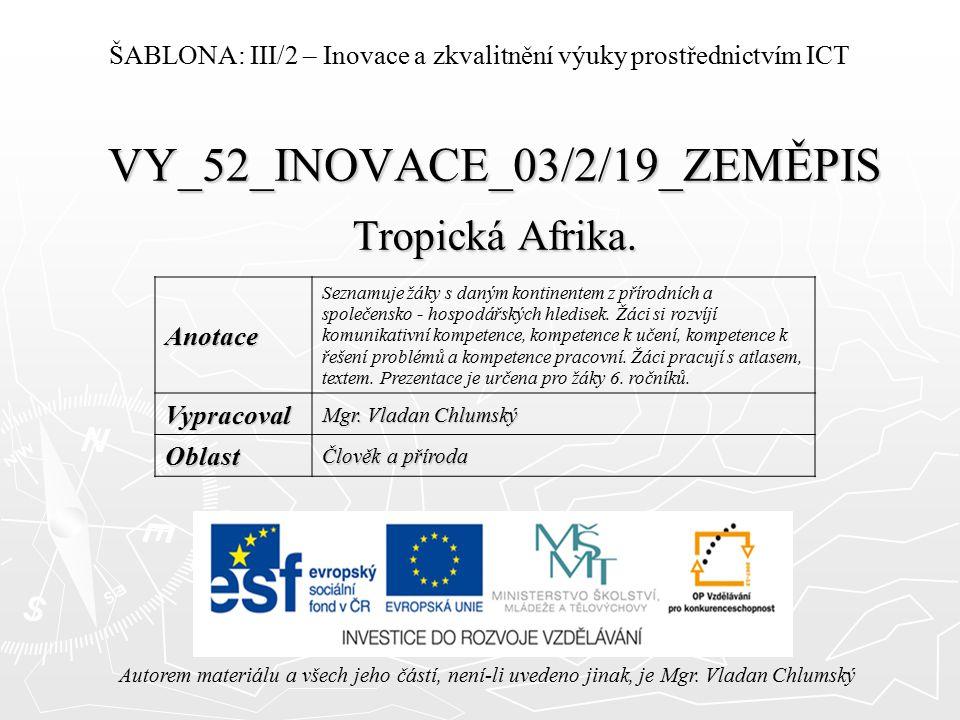 VY_52_INOVACE_03/2/19_ZEMĚPIS Tropická Afrika. Autorem materiálu a všech jeho částí, není-li uvedeno jinak, je Mgr. Vladan Chlumský ŠABLONA: III/2 – I