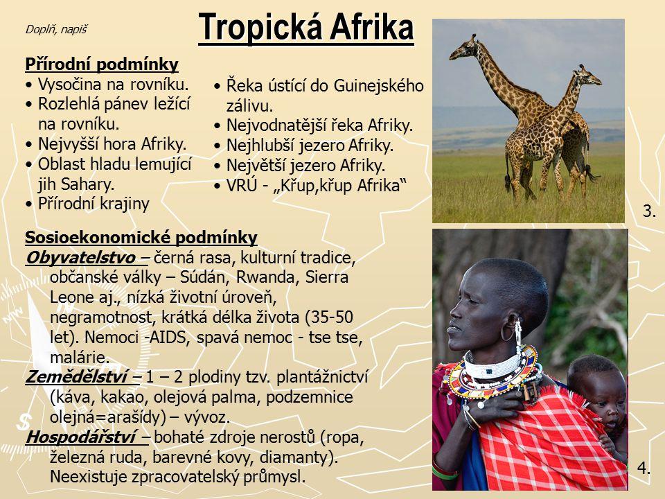 3. 4. Tropická Afrika Přírodní podmínky Vysočina na rovníku. Rozlehlá pánev ležící na rovníku. Nejvyšší hora Afriky. Oblast hladu lemující jih Sahary.