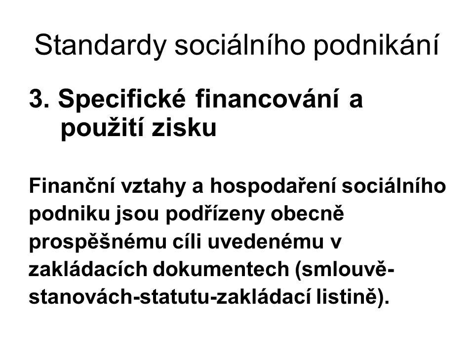 Standardy sociálního podnikání 3. Specifické financování a použití zisku Finanční vztahy a hospodaření sociálního podniku jsou podřízeny obecně prospě