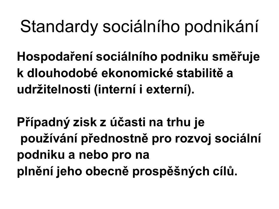 Standardy sociálního podnikání Hospodaření sociálního podniku směřuje k dlouhodobé ekonomické stabilitě a udržitelnosti (interní i externí). Případný