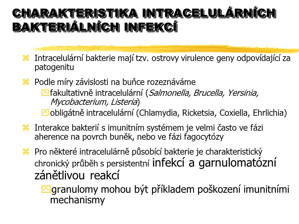 CHARAKTERISTIKA INTRACELULÁRNÍCH BAKTERIÁLNÍCH INFEKCÍ zIntracelulární bakterie mají tzv. ostrovy virulence geny odpovídající za patogenitu zPodle mír