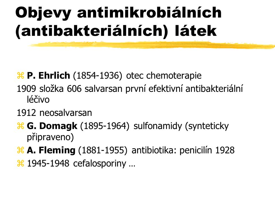 Objevy antimikrobiálních (antibakteriálních) látek zP. Ehrlich (1854-1936) otec chemoterapie 1909 složka 606 salvarsan první efektivní antibakteriální