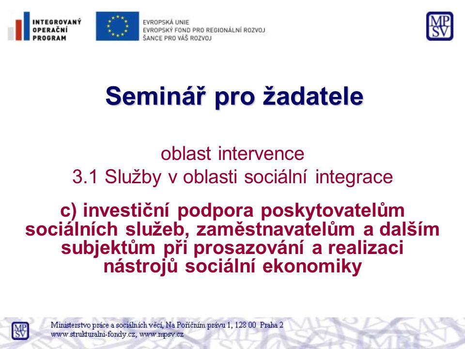 Seminář pro žadatele oblast intervence 3.1 Služby v oblasti sociální integrace c) investiční podpora poskytovatelům sociálních služeb, zaměstnavatelům
