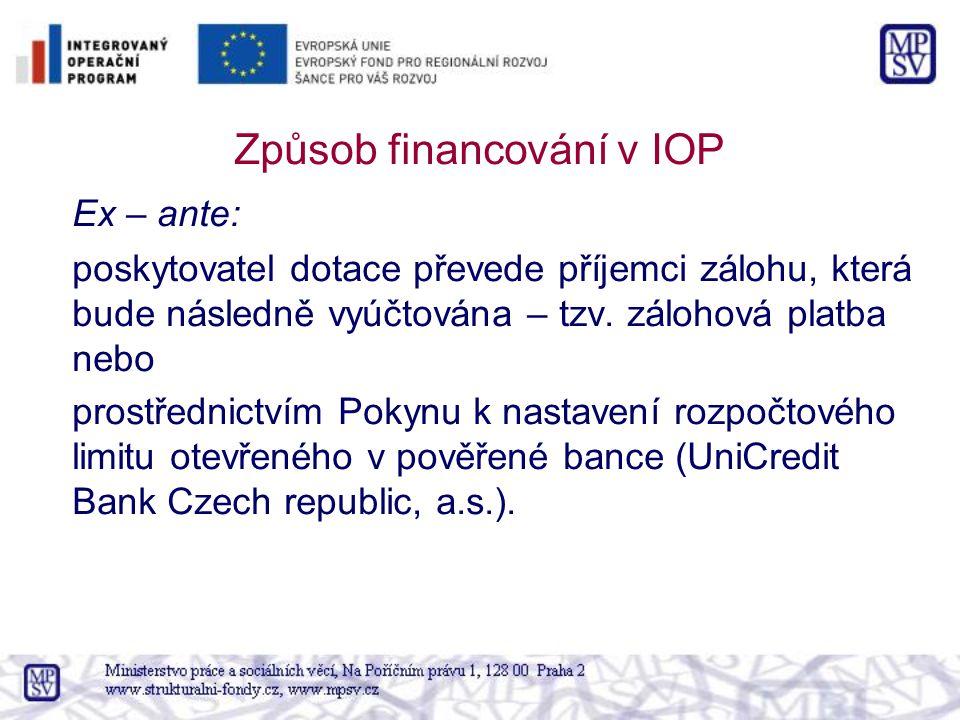 Způsob financování v IOP Ex – ante: poskytovatel dotace převede příjemci zálohu, která bude následně vyúčtována – tzv. zálohová platba nebo prostředni