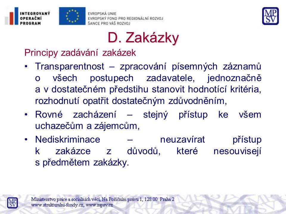 D. Zakázky Principy zadávání zakázek Transparentnost – zpracování písemných záznamů o všech postupech zadavatele, jednoznačně a v dostatečném předstih