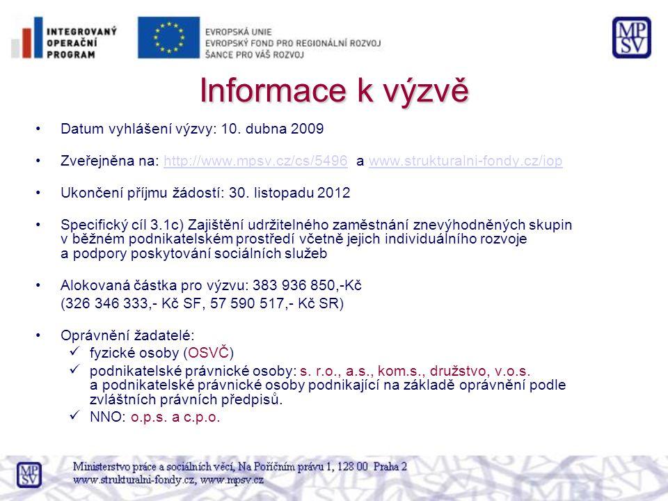Informace k výzvě Datum vyhlášení výzvy: 10. dubna 2009 Zveřejněna na: http://www.mpsv.cz/cs/5496 a www.strukturalni-fondy.cz/iophttp://www.mpsv.cz/cs