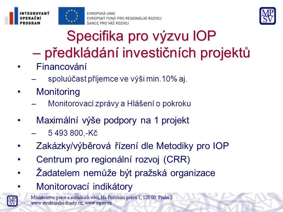 Specifika pro výzvu IOP – předkládání investičních projektů Financování –spoluúčast příjemce ve výši min.10% aj. Monitoring –Monitorovací zprávy a Hlá