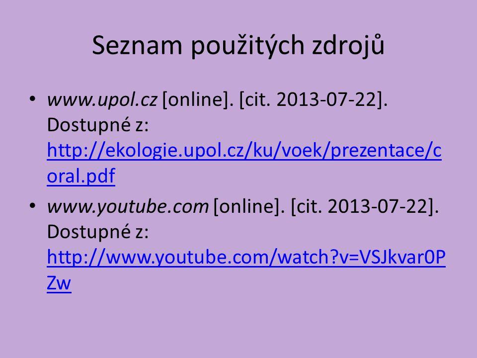 Seznam použitých zdrojů www.upol.cz [online]. [cit. 2013-07-22]. Dostupné z: http://ekologie.upol.cz/ku/voek/prezentace/c oral.pdf http://ekologie.upo