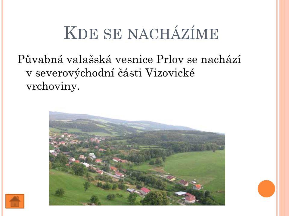 K DE SE NACHÁZÍME Půvabná valašská vesnice Prlov se nachází v severovýchodní části Vizovické vrchoviny.