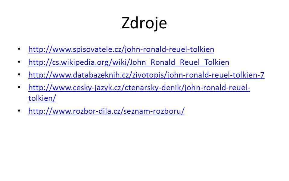 Zdroje http://www.spisovatele.cz/john-ronald-reuel-tolkien http://cs.wikipedia.org/wiki/John_Ronald_Reuel_Tolkien http://www.databazeknih.cz/zivotopis
