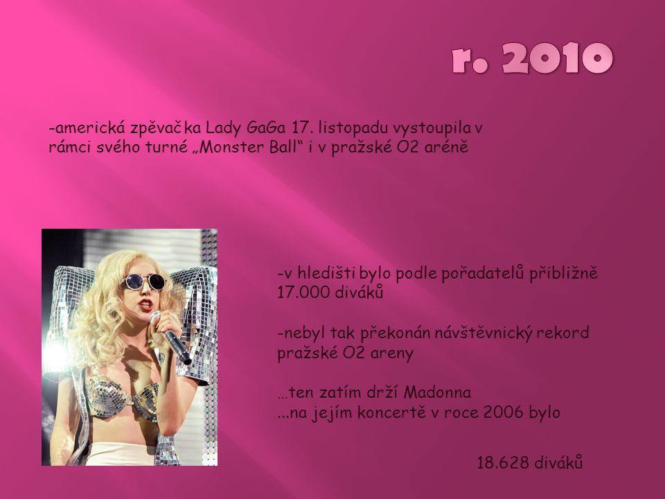 """-americká zpěvačka Lady GaGa 17. listopadu vystoupila v rámci svého turné """"Monster Ball"""" i v pražské O2 aréně -v hledišti bylo podle pořadatelů přibli"""
