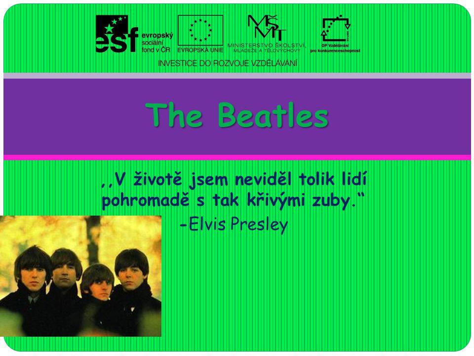 ,,V životě jsem neviděl tolik lidí pohromadě s tak křivými zuby. -Elvis Presley The Beatles