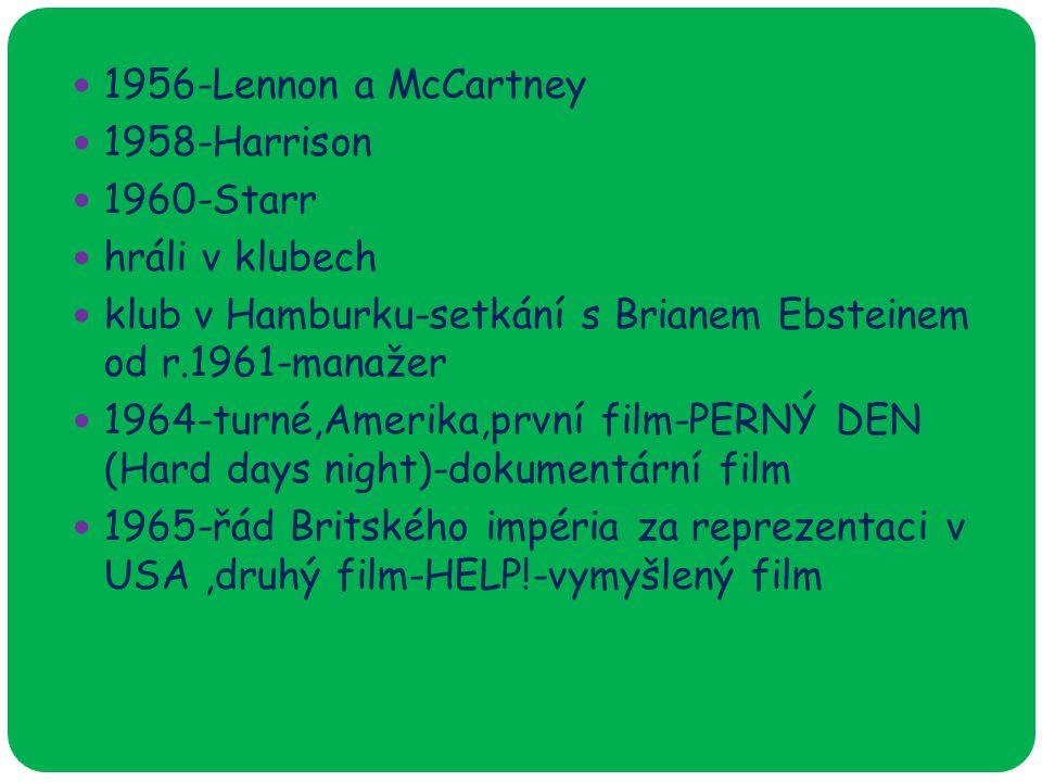 1956-Lennon a McCartney 1958-Harrison 1960-Starr hráli v klubech klub v Hamburku-setkání s Brianem Ebsteinem od r.1961-manažer 1964-turné,Amerika,první film-PERNÝ DEN (Hard days night)-dokumentární film 1965-řád Britského impéria za reprezentaci v USA,druhý film-HELP!-vymyšlený film